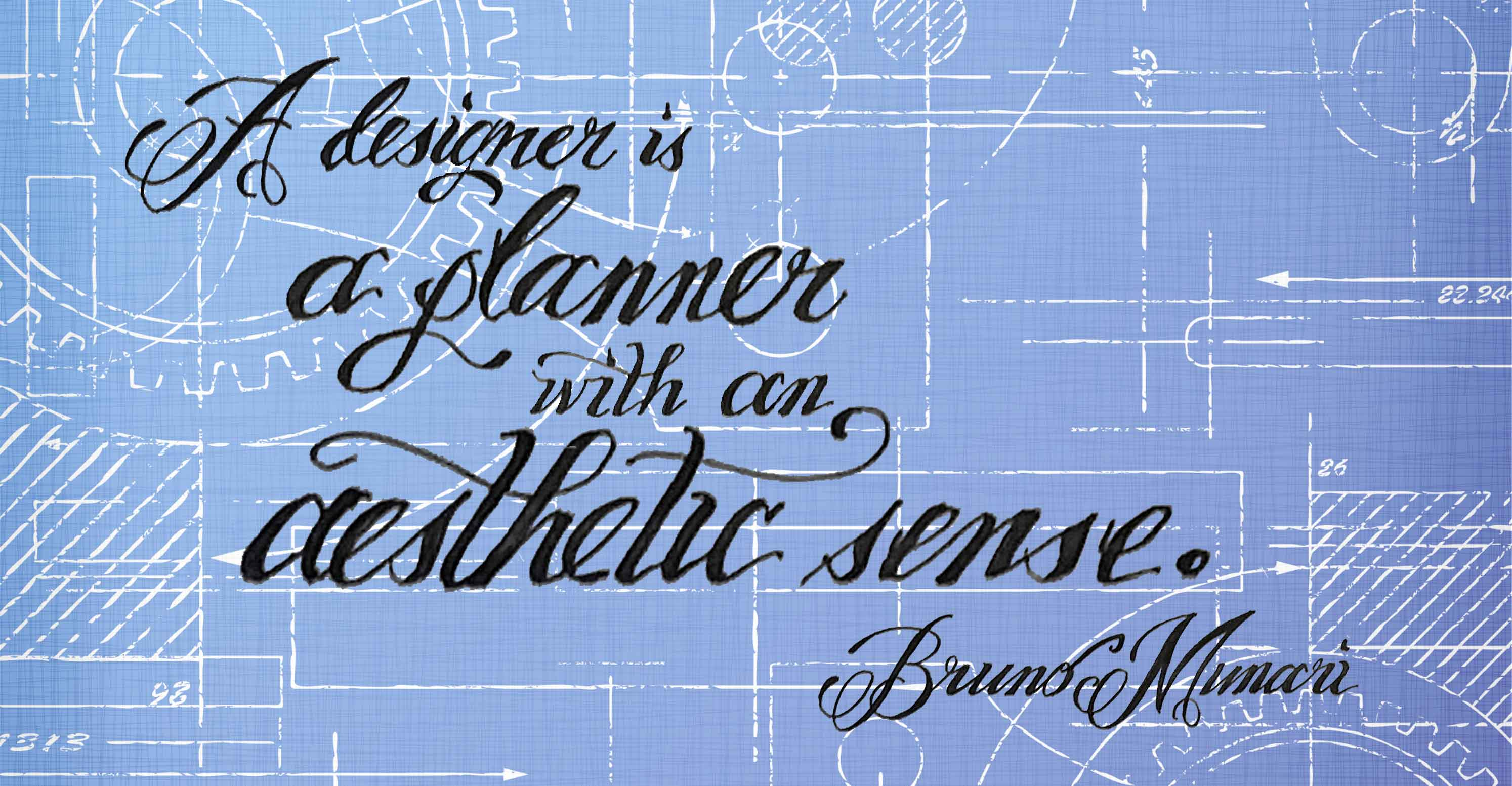 A designer is a planner with an aesthetic sense. - Bruno Munari
