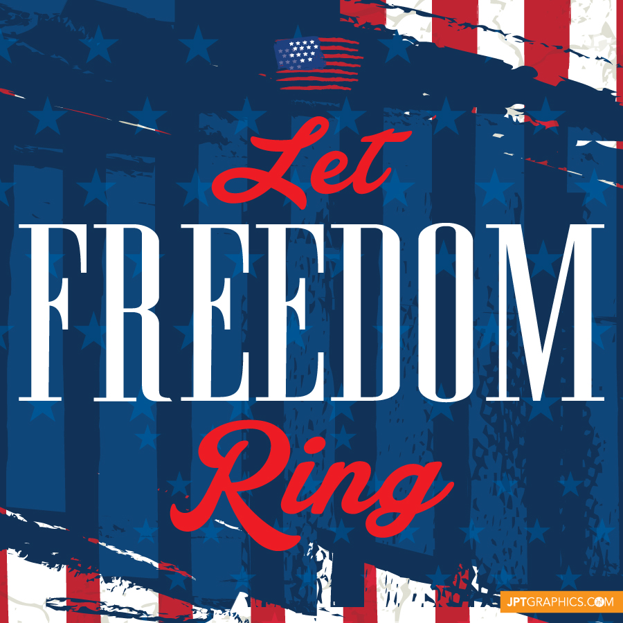 Let Freedom Ring - Happy Fourth of July!