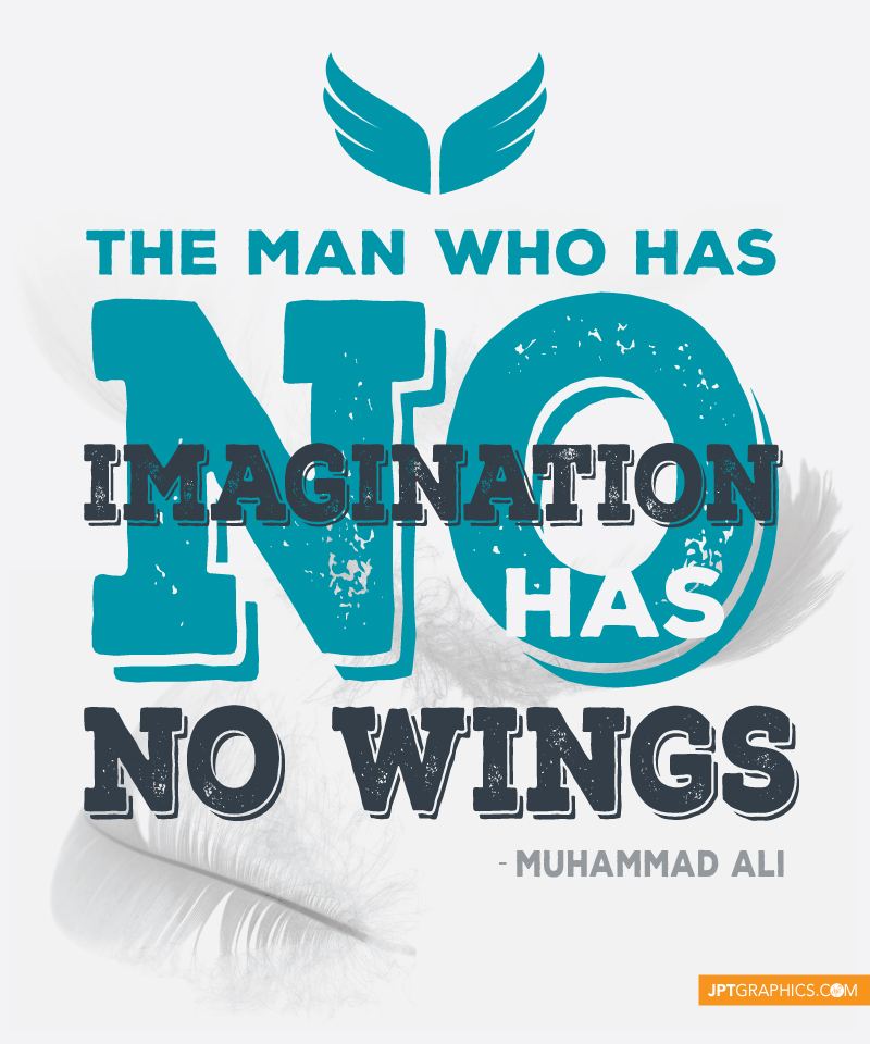 The man who has no imagination has no wings - Muhammad Ali