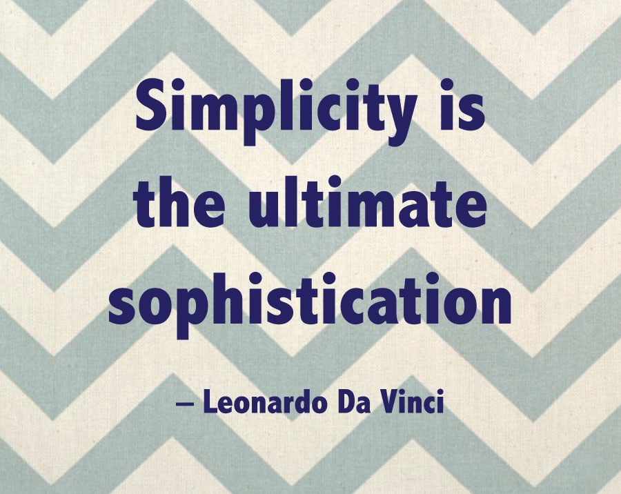 Simplicity is the ultimate sophistication - Leonardo Da Vinci
