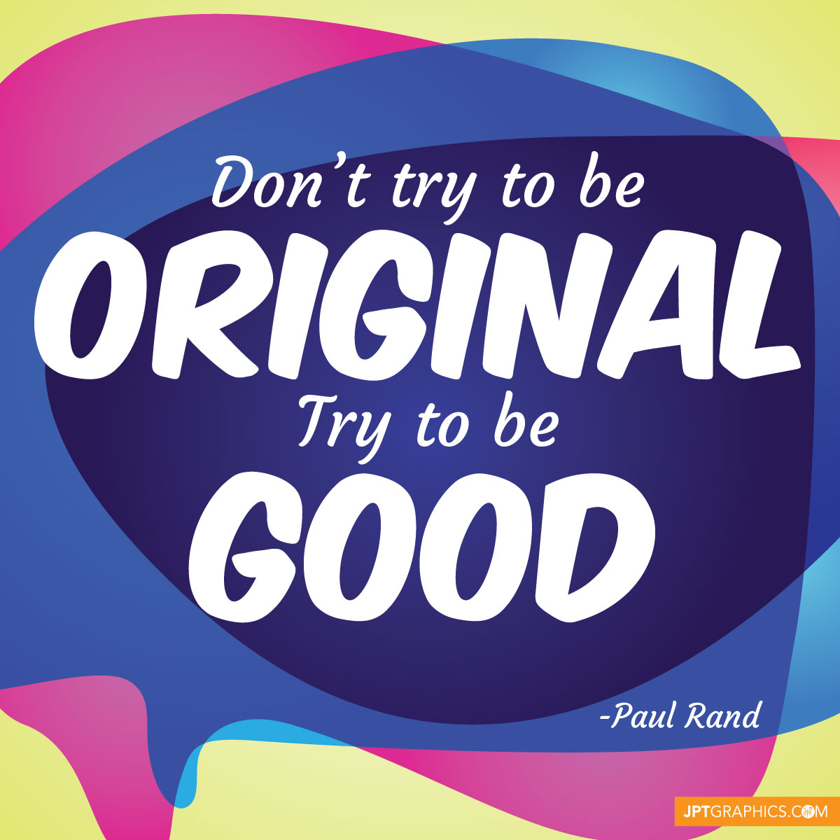 Don't try to be original, try to be good - Paul Rand